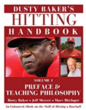 Dusty Baker's Hitting Handbook: Volume 1: Preface & Teaching Philosophy