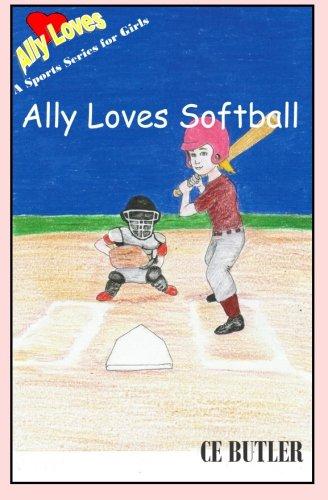 Ally Loves Softball (Ally Loves Sports) (Volume 3)