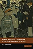 Honor, Politics, and the Law in Imperial Germany, 1871-1914, Goldberg, Ann, 1107411491
