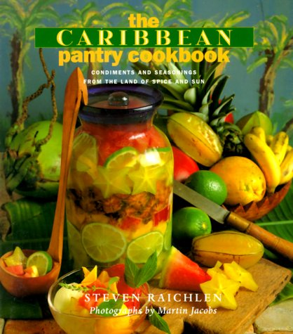 The Caribbean Pantry Cookbook: Condiments and Seasonings from the Land of Spice and Sun by Steven Raichlen