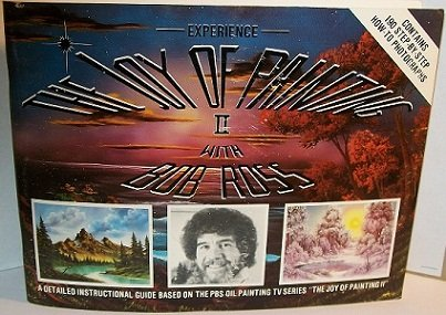 Experience The Joy Of Painting II With Bob Ross: A Detailed Insctuctional Guide Based On The PBS Oil Painting TV Series