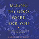 Making the Gods Work for You: The Astrological Language of the Psyche Audiobook by Caroline W. Casey Narrated by Caroline W. Casey