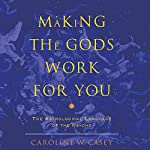 Making the Gods Work for You: The Astrological Language of the Psyche | Caroline W. Casey