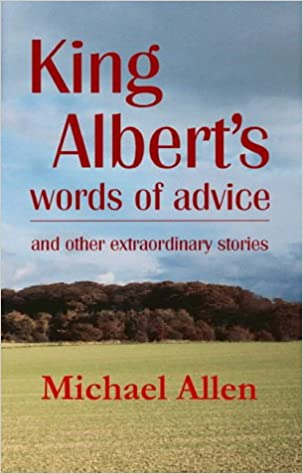 King Albert's Words of Advice: And Other Extraordinary Stories