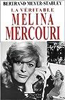 La véritable Melina Mercouri par Meyer-Stabley