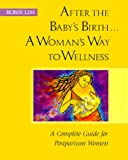 After the Baby's Birth... A Woman's Way to Wellness, Robin Lim, 0890875901