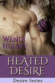 Heated Desire (Desire Series, #2) by [Hulsey, Wendi]