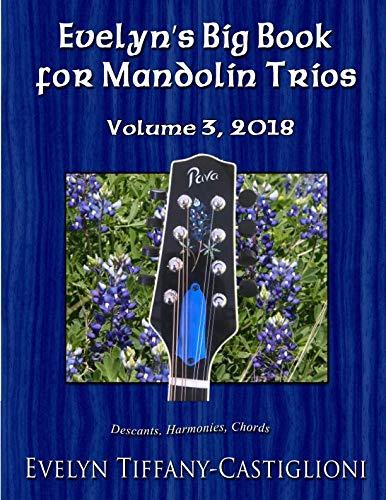 2018 Mandolin - Evelyn's Big Book for Mandolins 2018, Vol. 3: Collection No. 3 of Trios for Treble Instruments (Evelyn's Big Books for Mandolins) (Volume 3)