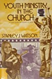 Youth Ministry in the Church, Stanley J. Watson, 0805432280