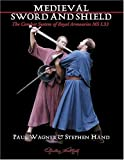 Medieval Art of Sword and Shield, Paul Wagner and Stephen Hand, 1891448439