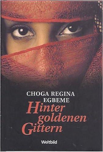Hinter Goldenen Gittern Exotische Schicksale Amazon De Egbeme Choga Regina Bucher
