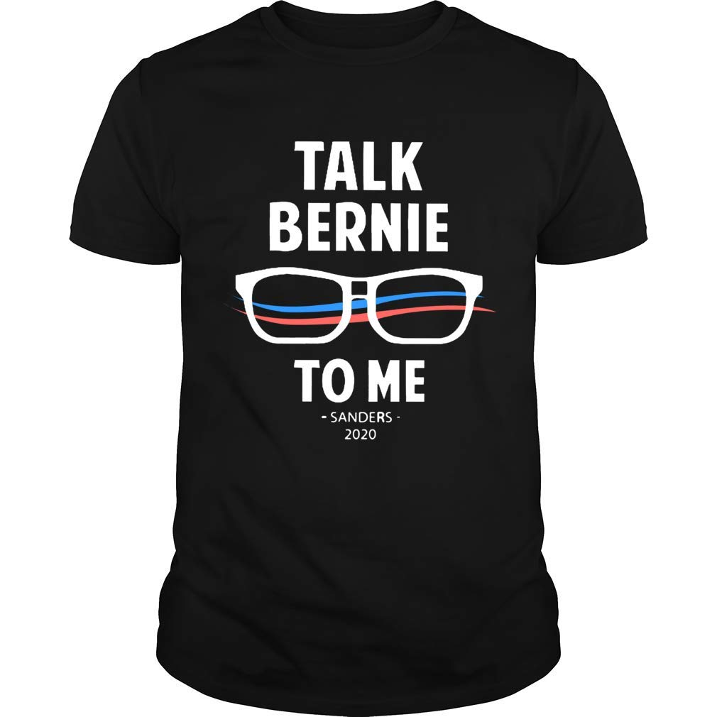 Gearliness Bernie 2020 Protest Talk To Me T Shirt
