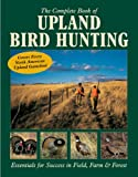 img - for The Complete Book of Upland Bird Hunting: Essentials for Success in Field, Farm & Forest book / textbook / text book