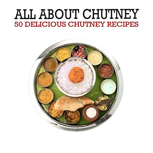 (All About Chutney: 50 Delicious Chutney Recipes (2nd Edition))