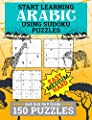 Start Learning Arabic Using Sudoku Puzzles: Arabic Language Writing for Beginners, 150 Easy, Medium, and Hard Levels on 4x4, 6x6 and 9x9 Grids (Games to Learn Arabic Vol 2)