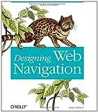 Designing Web Navigation : Optimizing the User Experience, Kalbach, James, 0596528108