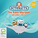 Octonauts: The Giant Whirlpool and Other Stories Radio/TV Program by Michael C. Murphy, Vicki Wong Narrated by full cast
