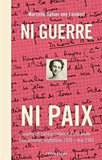 Ni guerre ni paix : journal et correspondance d'une jeune Lausannoise, septembre 1939 - mai 1945, Gafner, Marcelle