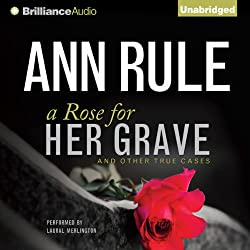 A Rose for Her Grave - and Other True Cases
