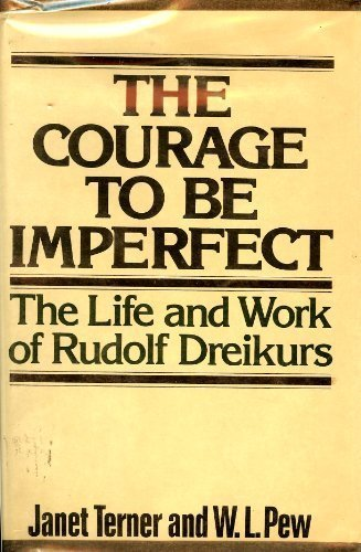 The courage to be imperfect: The life and work of Rudolf Dreikurs