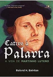 Cativo à Palavra. A Vida de Martinho Lutero