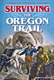 Surviving the Oregon Trail, Rebecca Stefoff, 0766039552