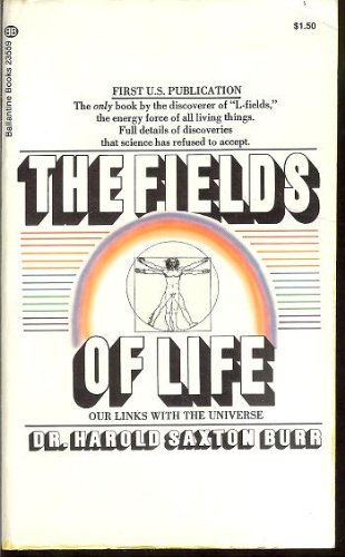 The Fields of Life: Our Links with the Universe (Ballantine Books), Burr, Harold Saxton