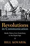 Revolutions in Communication : Media History from Gutenberg to the Digital Age, Kovarik, Bill, 1441194959