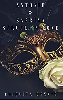 Antonio and  Sabrina Struck In Love: Antonio and Sabrina Struck In Love Book 1 by [Dennie, Chiquita]