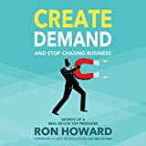 #10: Create Demand and Stop Chasing Business: Secrets of a Top Real Estate Producer