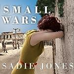 Small Wars: A Novel   Sadie Jones
