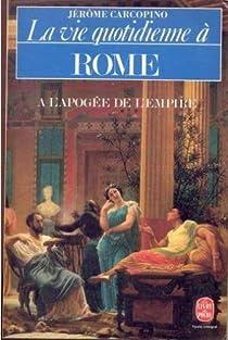 La vie quotidienne à Rome à l'apogée de l'Empire par Carcopino