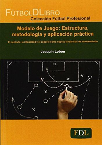 Descargar Libro Modelo De Juego. Estructura, Metodología Y Aplicación Práctica Joaquín Lobón Conejo