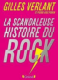 La scandaleuse histoire du rock par Gilles Verlant