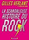 La scandaleuse histoire du rock par Verlant