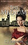 """""""The Medium An Emily Chambers Spirit Medium Novel (Volume 1)"""" av C J Archer"""