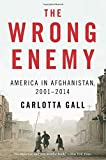 img - for By Carlotta Gall - The Wrong Enemy: America in Afghanistan, 2001 __2014 (Reprint) (2015-04-29) [Paperback] book / textbook / text book