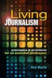 Living Journalism: Principles & Practices for an Essential Profession, Rich Martin, 1934432229