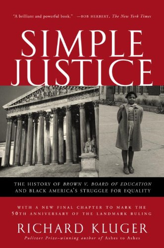 Simple Justice: The History of Brown v. Board of Education and Black America's Struggle for Equality (First African American In The Supreme Court)