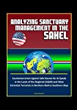 Analyzing Sanctuary Management in the Sahel - Counterterrorism Against Safe Havens for Al Qaeda in the Lands of the Maghreb (AQIM) and Other Extremist Terrorists in Northern Mali to Southern Libya