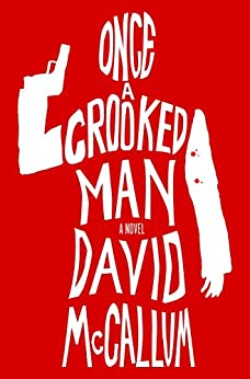 Once a Crooked Man: A Novel by [McCallum, David]