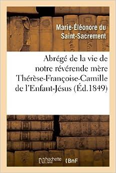 Book Abrege de La Vie de Notre Reverende Mere Therese-Francoise-Camille de L'Enfant-Jesus: Carmelite (Histoire)