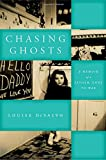 Chasing Ghosts: A Memoir of a Father, Gone to War (World War II: The Global, Human, and Ethical Dimension (FUP))