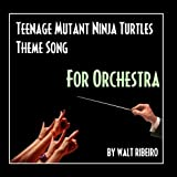 Tmnt: Teenage Mutant Ninja Turtles Theme Song (For Orchestra) - Single