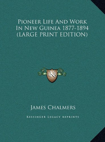 Download Pioneer Life And Work In New Guinea 1877-1894 (LARGE PRINT EDITION) pdf