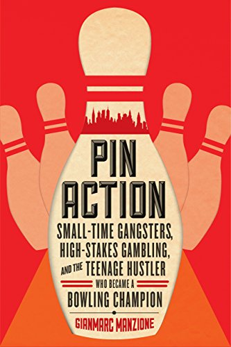 Pin Action: Small-Time Gangsters, High-Stakes Gambling, and the Teenage Hustler Who Became a Bowling Champion (Account Pin)