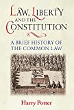 Law, Liberty and the Constitution : A Brief History of the Common Law, Potter, Harry, 178327011X