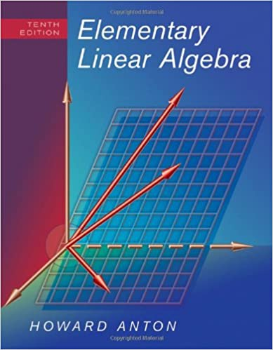 Anton elementary linear algebra with applications 10e.