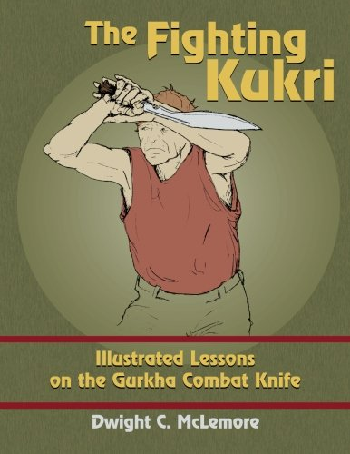 The Fighting Kukri: Illustrated Lessons on the Gurkha Combat ...