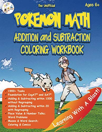 The Unofficial Pokemon Math Addition and Subtraction Coloring Workbook Ages 6+: 1900+ Tasks with and without Regrouping; Mazes, Word Search, Coloring, and CogAT test prep (Math Step-by-Step) (Synonyms And Antonyms Worksheet For Grade 1)